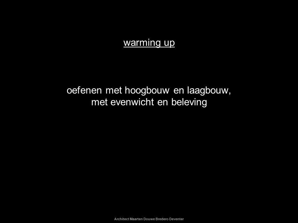Architect Maarten Douwe Bredero Deventer warming up oefenen met hoogbouw en laagbouw, met evenwicht en beleving