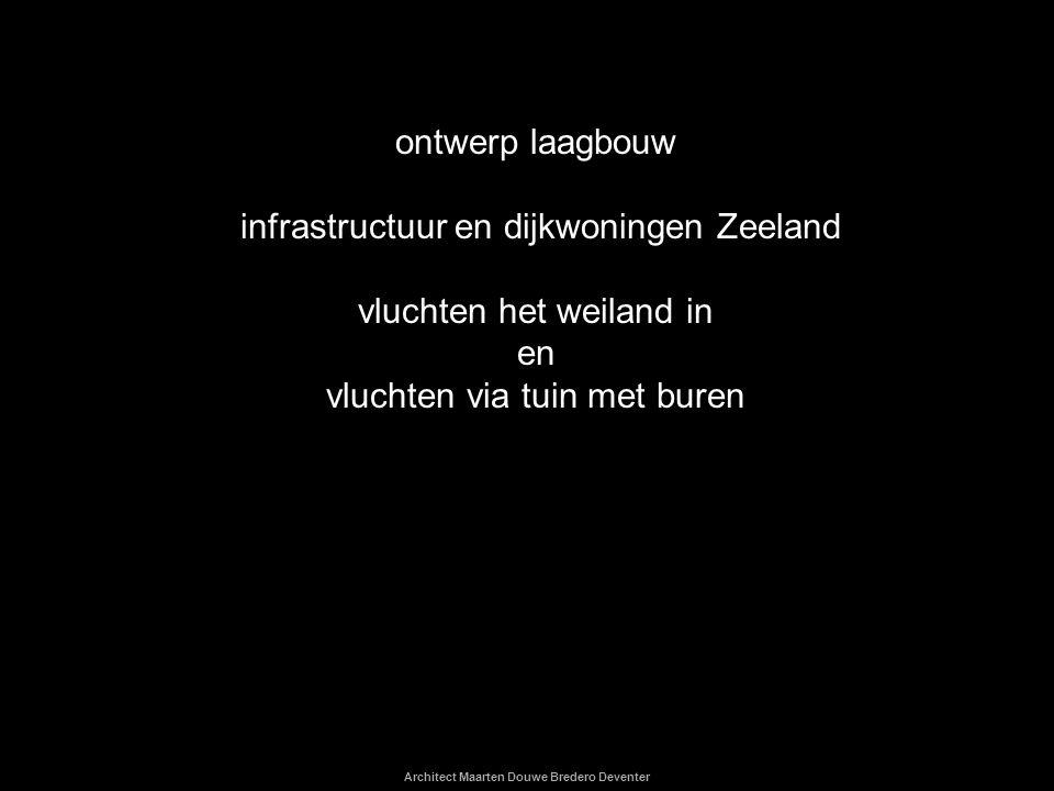 Architect Maarten Douwe Bredero Deventer ontwerp laagbouw infrastructuur en dijkwoningen Zeeland vluchten het weiland in en vluchten via tuin met bure