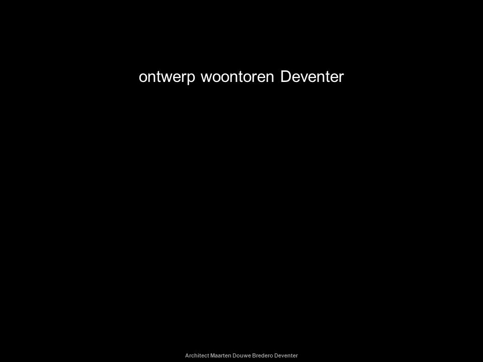 Architect Maarten Douwe Bredero Deventer ontwerp woontoren Deventer