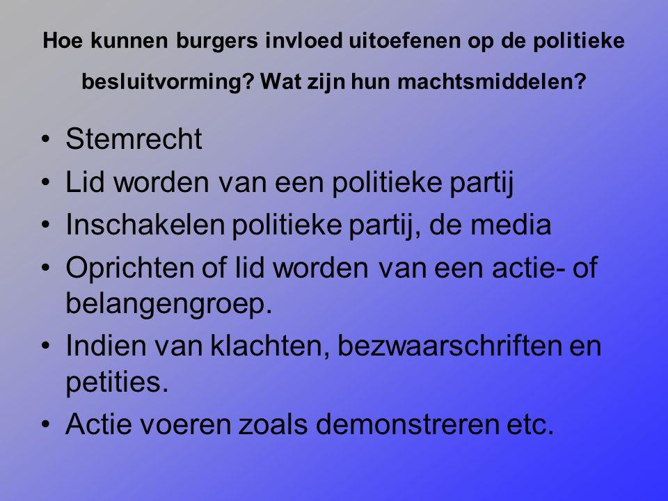 Hoe kunnen burgers invloed uitoefenen op de politieke besluitvorming? Wat zijn hun machtsmiddelen? Stemrecht Lid worden van een politieke partij Insch