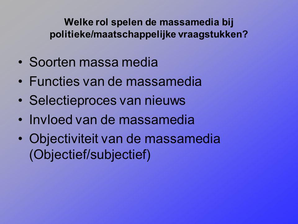 Welke rol spelen de massamedia bij politieke/maatschappelijke vraagstukken? Soorten massa media Functies van de massamedia Selectieproces van nieuws I