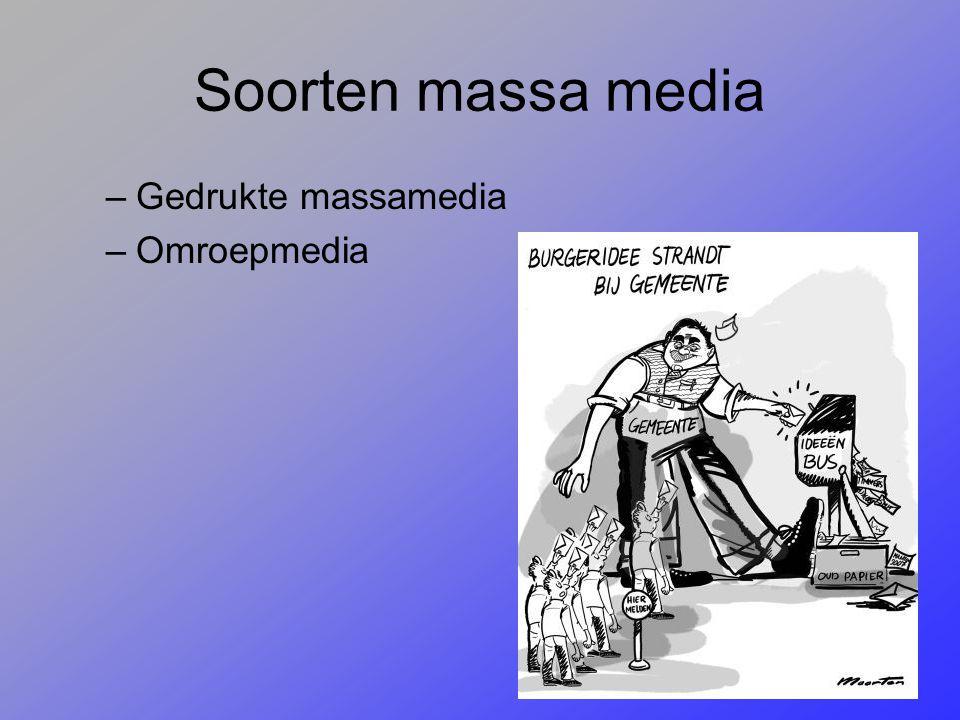 Soorten massa media –Gedrukte massamedia –Omroepmedia