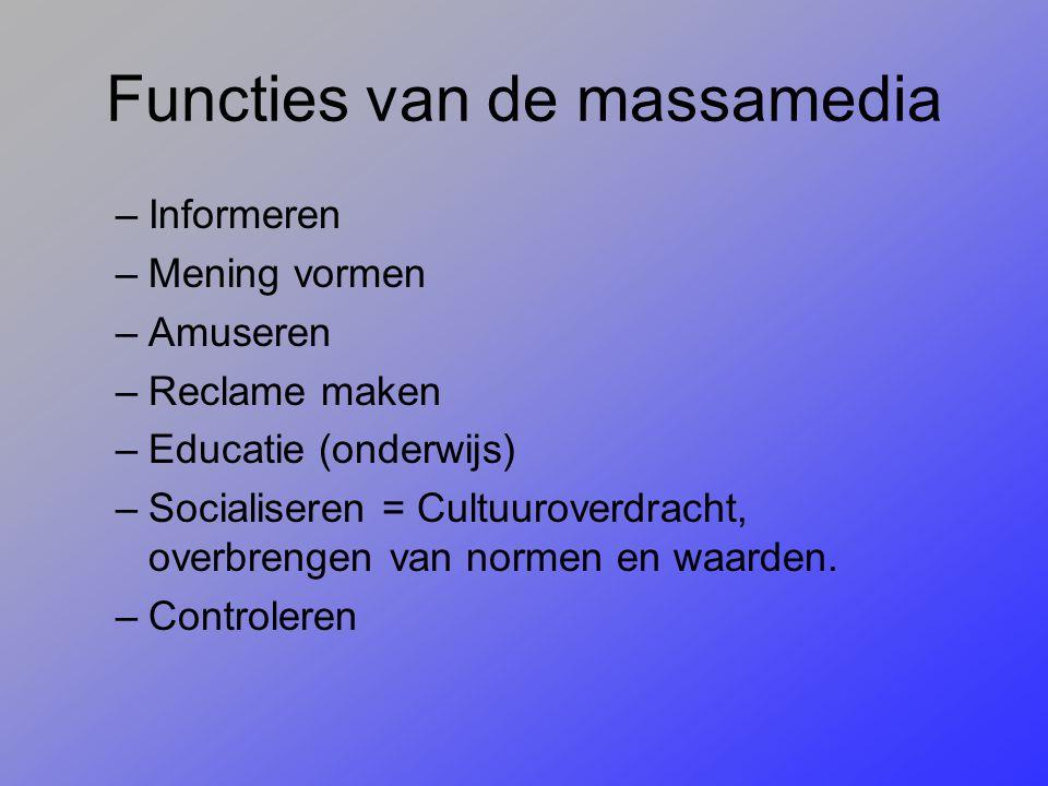 Functies van de massamedia –Informeren –Mening vormen –Amuseren –Reclame maken –Educatie (onderwijs) –Socialiseren = Cultuuroverdracht, overbrengen va