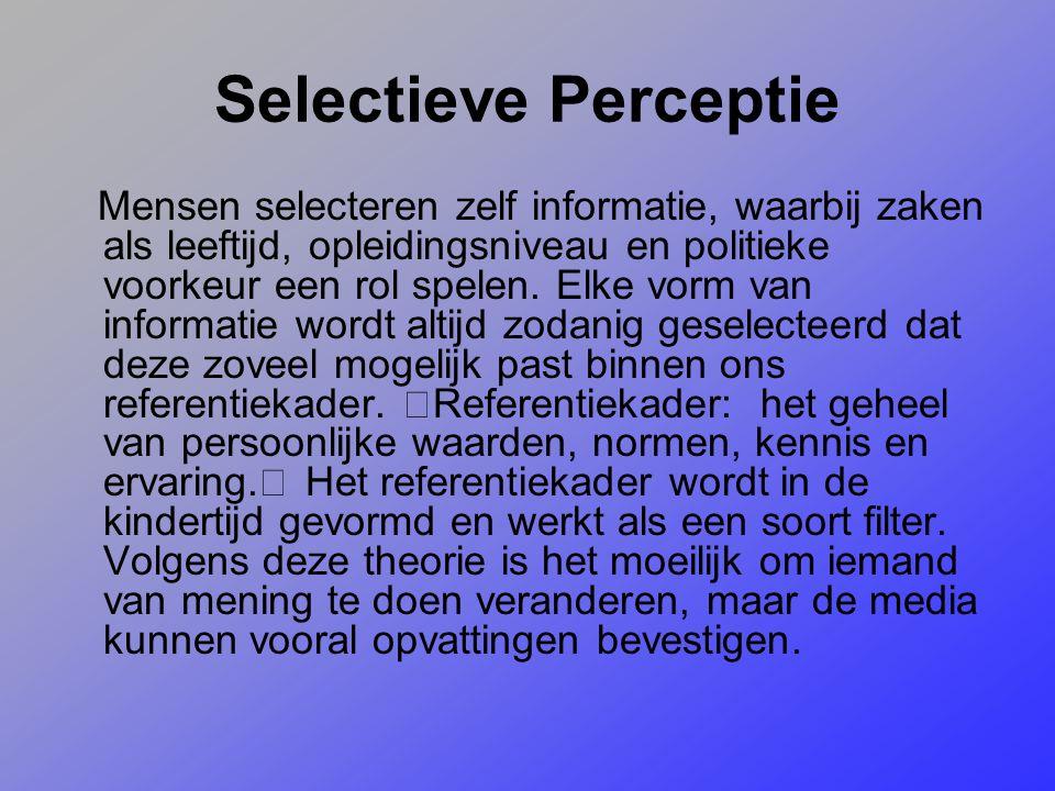 Selectieve Perceptie Mensen selecteren zelf informatie, waarbij zaken als leeftijd, opleidingsniveau en politieke voorkeur een rol spelen. Elke vorm v