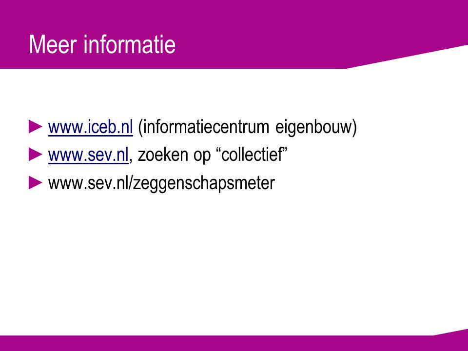 Meer informatie ►www.iceb.nl (informatiecentrum eigenbouw)www.iceb.nl ►www.sev.nl, zoeken op collectief www.sev.nl ►www.sev.nl/zeggenschapsmeter