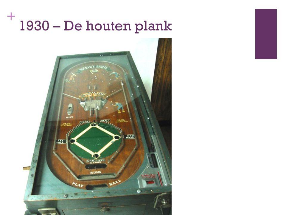 + 1930 – De houten plank