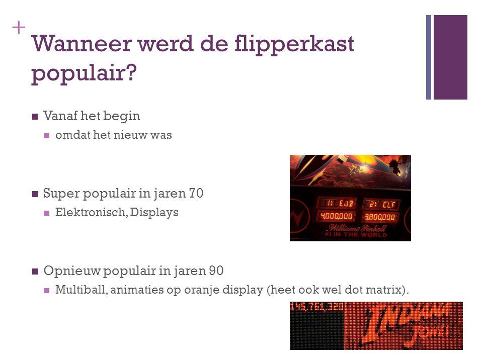 + Wanneer werd de flipperkast populair? Vanaf het begin omdat het nieuw was Super populair in jaren 70 Elektronisch, Displays Opnieuw populair in jare