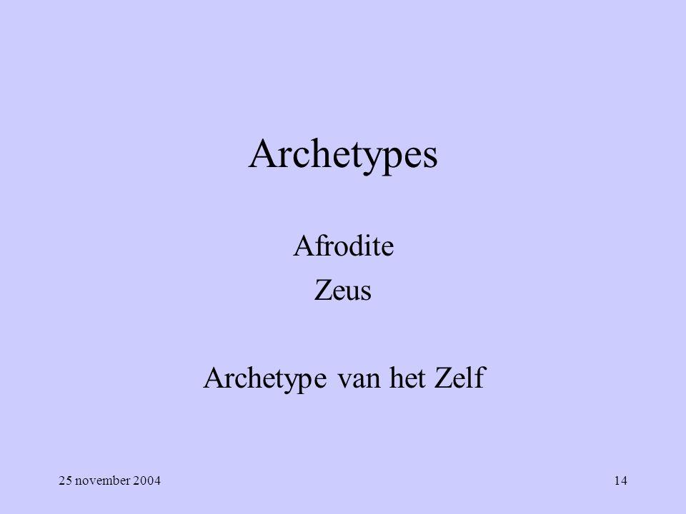 25 november 200414 Archetypes Afrodite Zeus Archetype van het Zelf