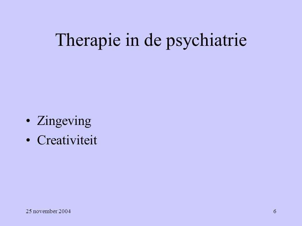 25 november 20046 Therapie in de psychiatrie Zingeving Creativiteit