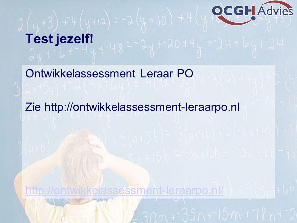 Test jezelf! Ontwikkelassessment Leraar PO Zie http://ontwikkelassessment-leraarpo.nl http://ontwikkelassessment-leraarpo.nl/