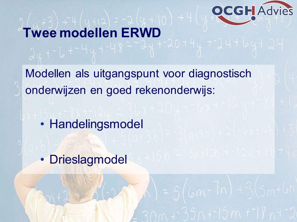 Twee modellen ERWD Modellen als uitgangspunt voor diagnostisch onderwijzen en goed rekenonderwijs: Handelingsmodel Drieslagmodel