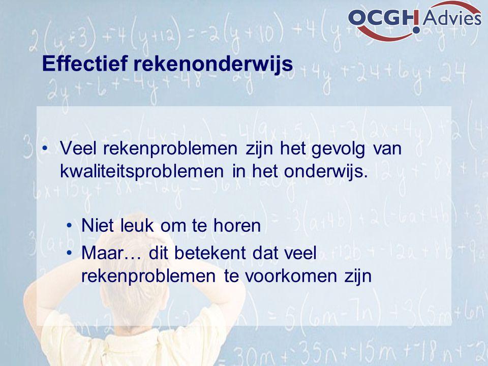 Effectief rekenonderwijs Veel rekenproblemen zijn het gevolg van kwaliteitsproblemen in het onderwijs. Niet leuk om te horen Maar… dit betekent dat ve