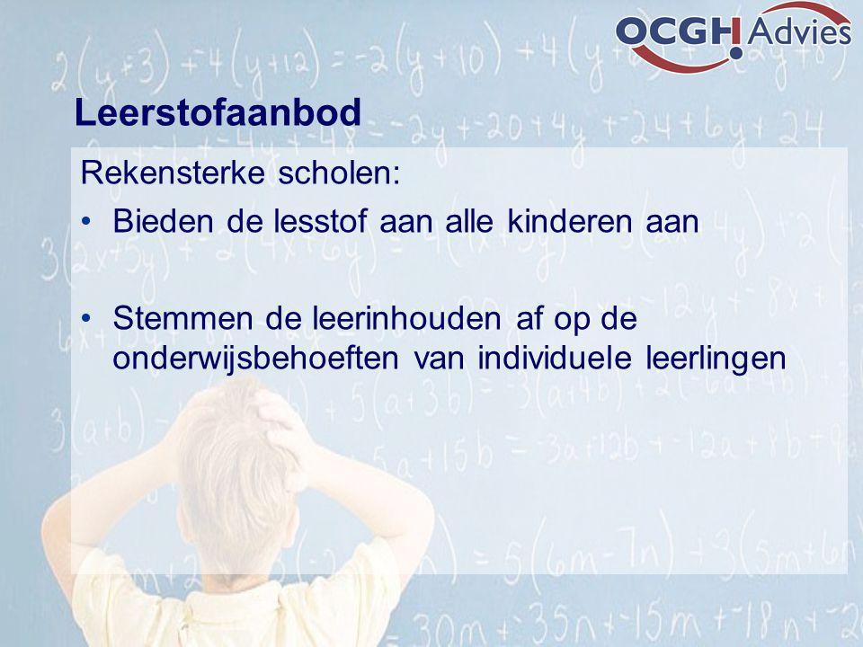 Leerstofaanbod Rekensterke scholen: Bieden de lesstof aan alle kinderen aan Stemmen de leerinhouden af op de onderwijsbehoeften van individuele leerli