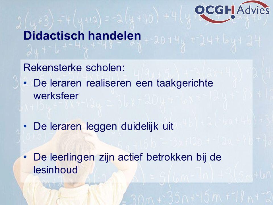 Didactisch handelen Rekensterke scholen: De leraren realiseren een taakgerichte werksfeer De leraren leggen duidelijk uit De leerlingen zijn actief be