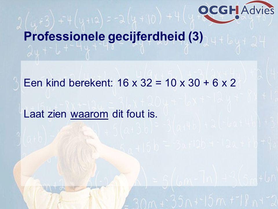 Professionele gecijferdheid (3) Een kind berekent: 16 x 32 = 10 x 30 + 6 x 2 Laat zien waarom dit fout is.