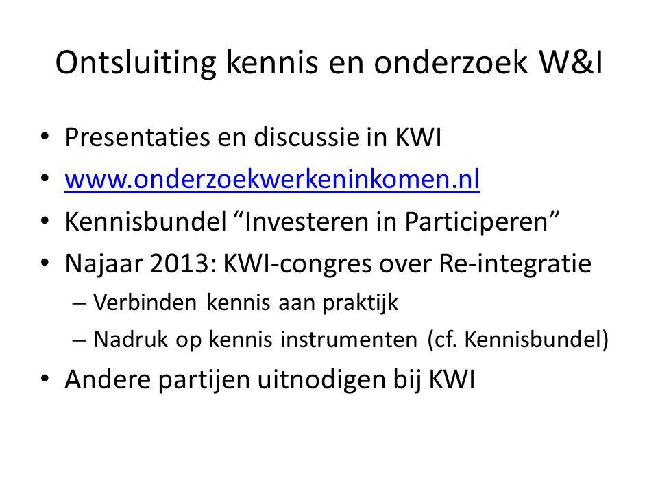 """Ontsluiting kennis en onderzoek W&I Presentaties en discussie in KWI www.onderzoekwerkeninkomen.nl Kennisbundel """"Investeren in Participeren"""" Najaar 20"""