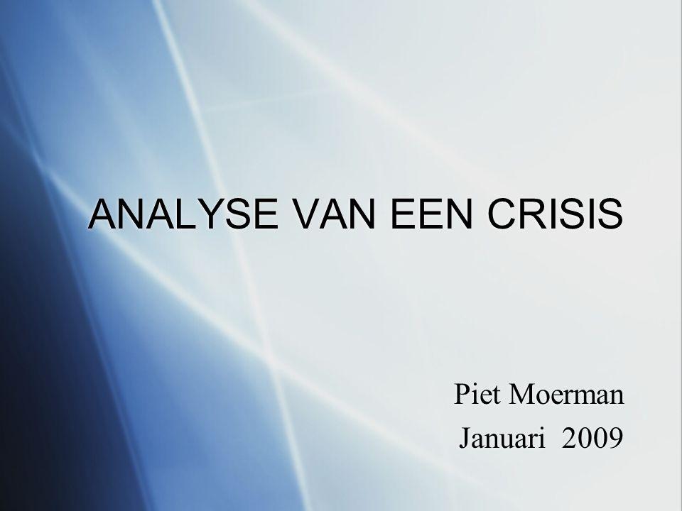 ANALYSE VAN EEN CRISIS Piet Moerman Januari 2009 Piet Moerman Januari 2009