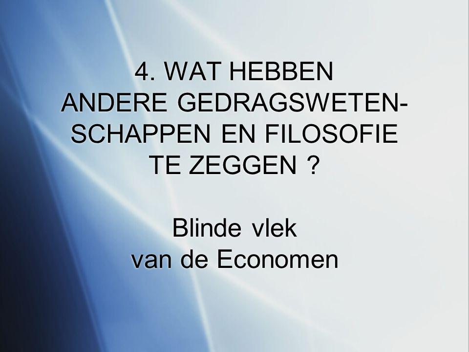 4. WAT HEBBEN ANDERE GEDRAGSWETEN- SCHAPPEN EN FILOSOFIE TE ZEGGEN Blinde vlek van de Economen