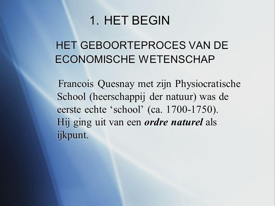 Francois Quesnay met zijn Physiocratische School (heerschappij der natuur) was de eerste echte 'school' (ca.
