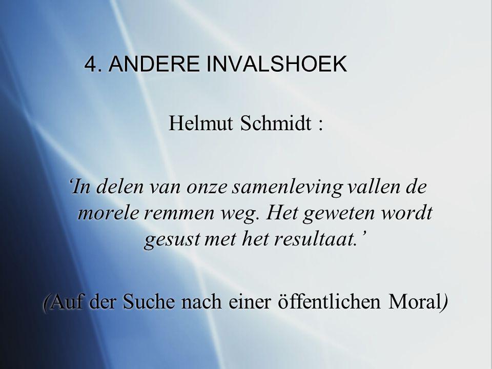 4. ANDERE INVALSHOEK Helmut Schmidt : 'In delen van onze samenleving vallen de morele remmen weg.