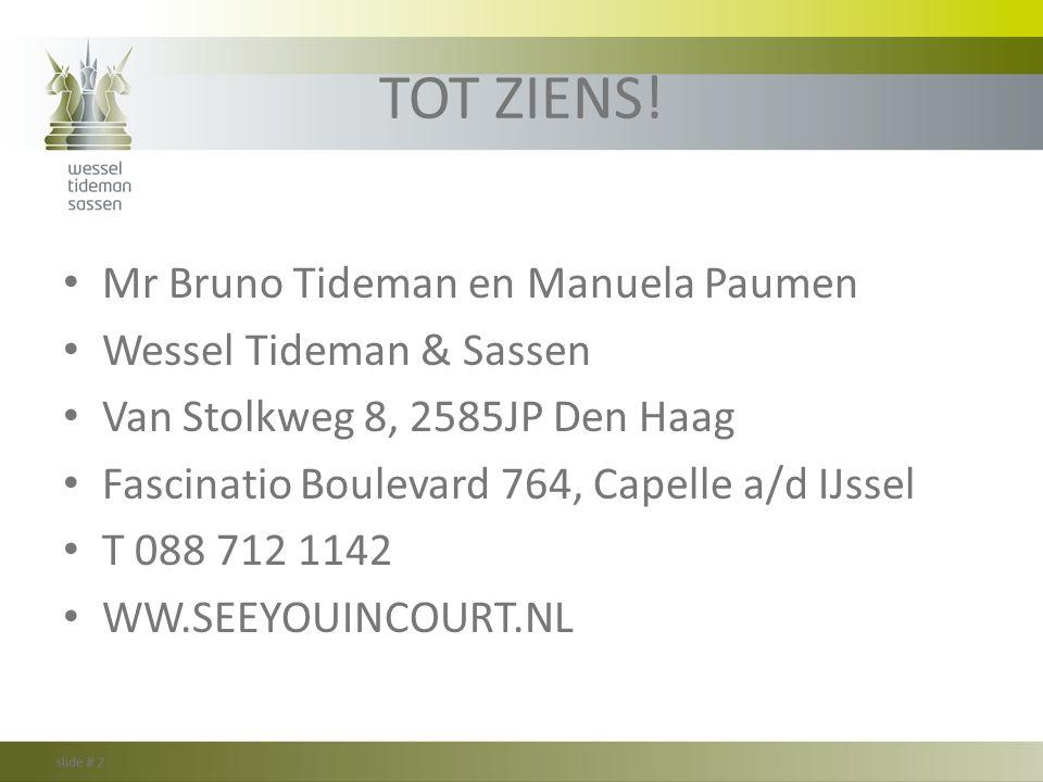 TOT ZIENS! Mr Bruno Tideman en Manuela Paumen Wessel Tideman & Sassen Van Stolkweg 8, 2585JP Den Haag Fascinatio Boulevard 764, Capelle a/d IJssel T 0