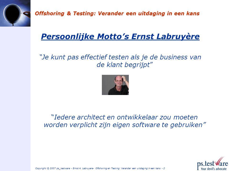 Copyright © 2007 ps_testware – Ernst Labruyere- Offshoring en Testing: Verander een uitdaging in een kans - 1 Offshoring & Testing Verander een uitdaging in een kans Door Ernst Labruyère Consultant ps_testware 20 september 2007