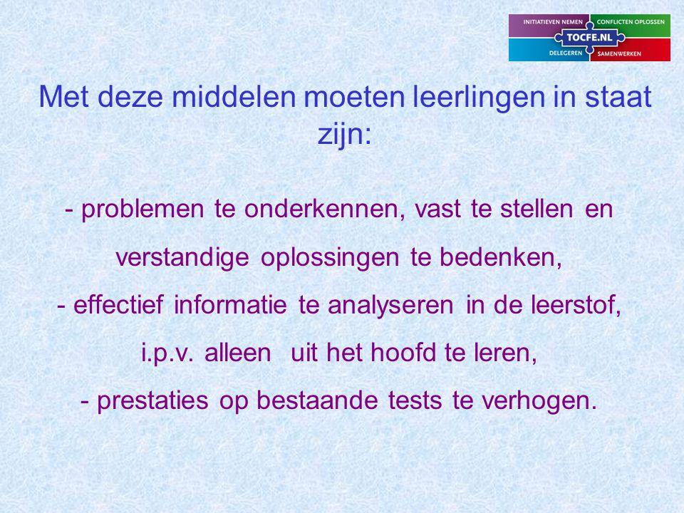 Met deze middelen moeten leerlingen in staat zijn: - problemen te onderkennen, vast te stellen en verstandige oplossingen te bedenken, - effectief informatie te analyseren in de leerstof, i.p.v.