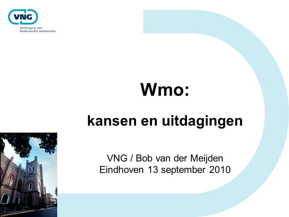 Wmo: kansen en uitdagingen VNG / Bob van der Meijden Eindhoven 13 september 2010