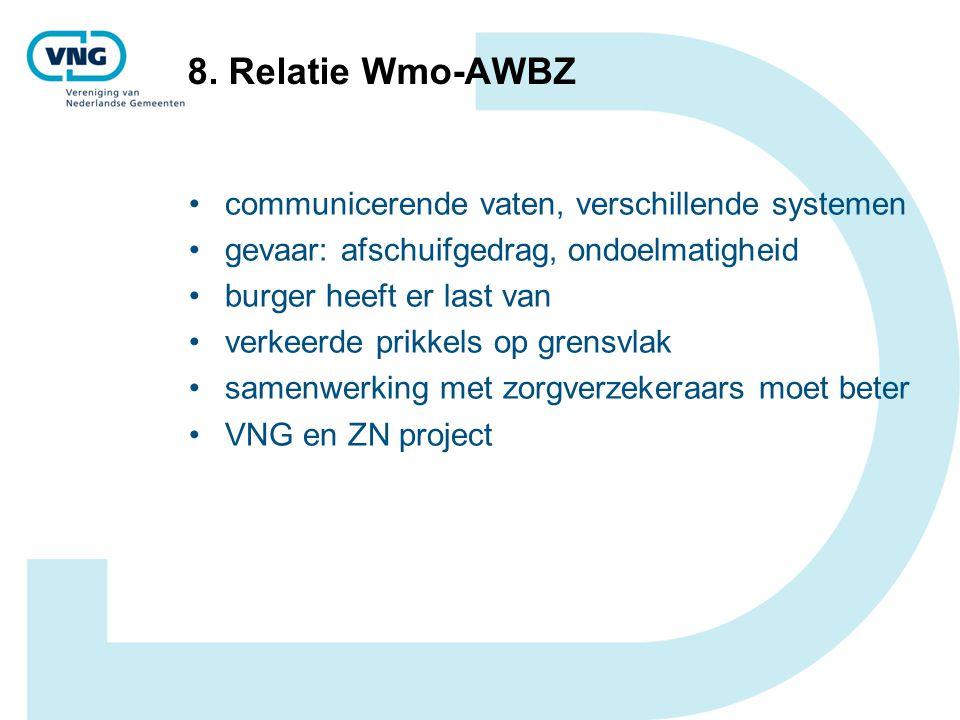 8. Relatie Wmo-AWBZ communicerende vaten, verschillende systemen gevaar: afschuifgedrag, ondoelmatigheid burger heeft er last van verkeerde prikkels o