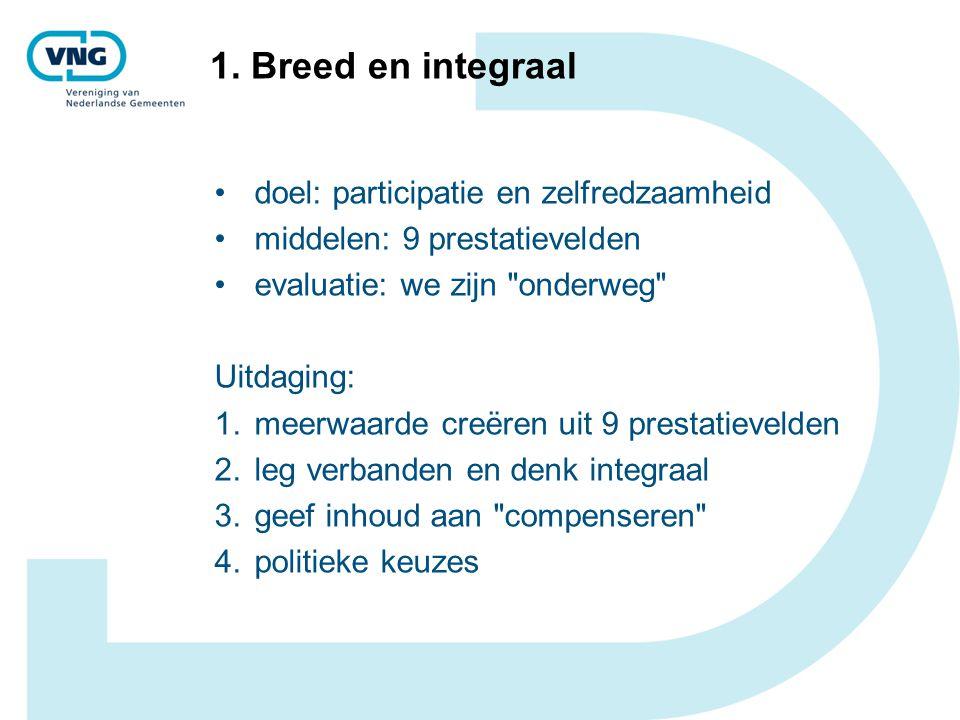 1. Breed en integraal doel: participatie en zelfredzaamheid middelen: 9 prestatievelden evaluatie: we zijn