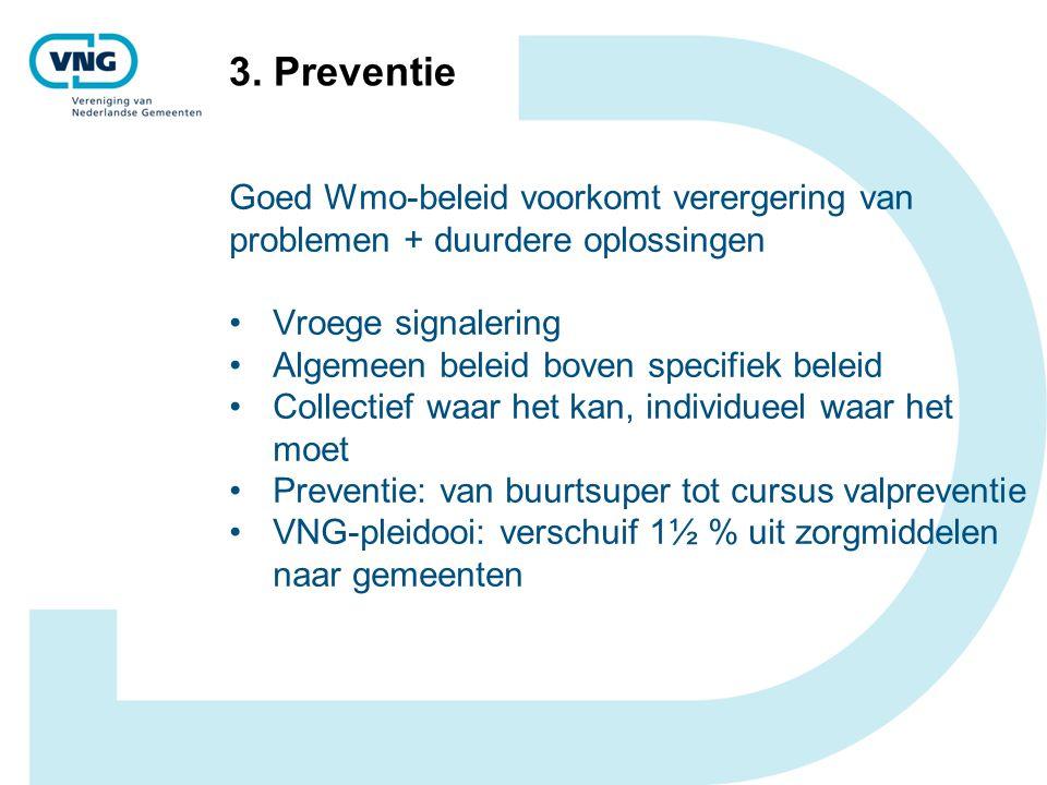 3. Preventie Goed Wmo-beleid voorkomt verergering van problemen + duurdere oplossingen Vroege signalering Algemeen beleid boven specifiek beleid Colle