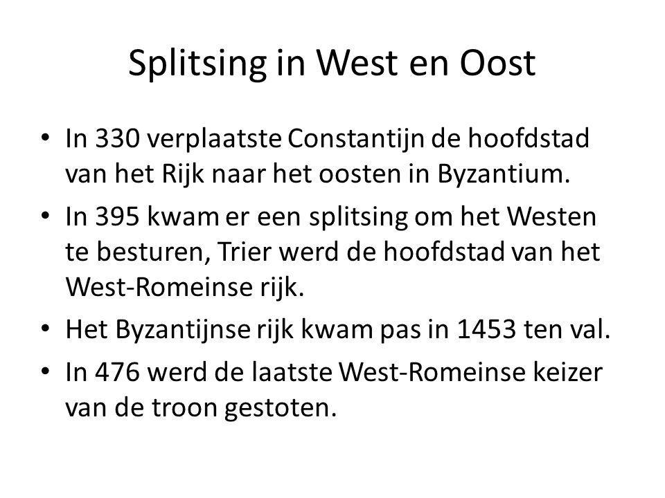 Splitsing in West en Oost In 330 verplaatste Constantijn de hoofdstad van het Rijk naar het oosten in Byzantium. In 395 kwam er een splitsing om het W