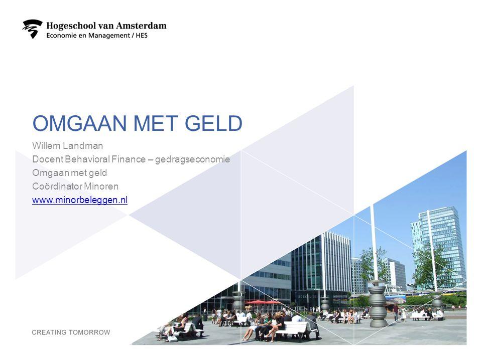 OMGAAN MET GELD Willem Landman Docent Behavioral Finance – gedragseconomie Omgaan met geld Coördinator Minoren www.minorbeleggen.nl 1