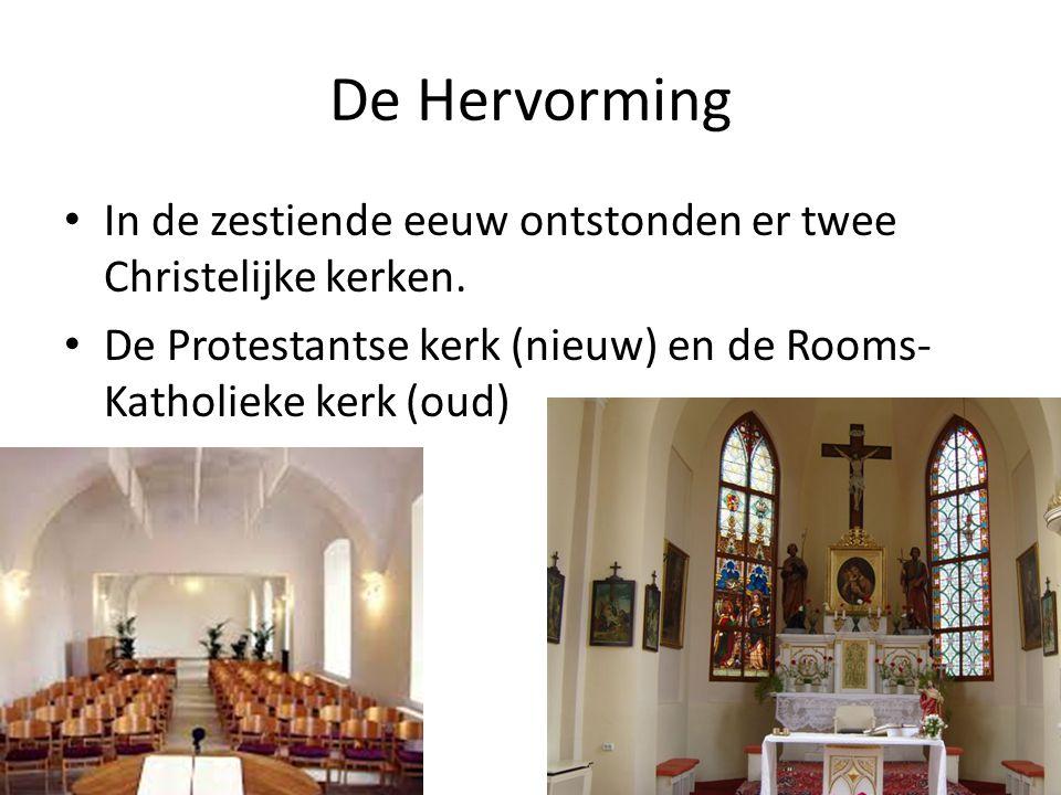 De Hervorming In de zestiende eeuw ontstonden er twee Christelijke kerken. De Protestantse kerk (nieuw) en de Rooms- Katholieke kerk (oud)