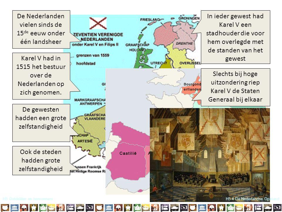 H5 Ontdekker en hervormers De Nederlanden vielen sinds de 15 de eeuw onder één landsheer Karel V had in 1515 het bestuur over de Nederlanden op zich g