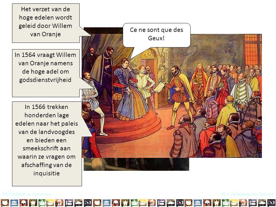 H5 Ontdekker en hervormersH5.4 De Nederlandse Opstand Het verzet van de hoge edelen wordt geleid door Willem van Oranje In 1564 vraagt Willem van Oran