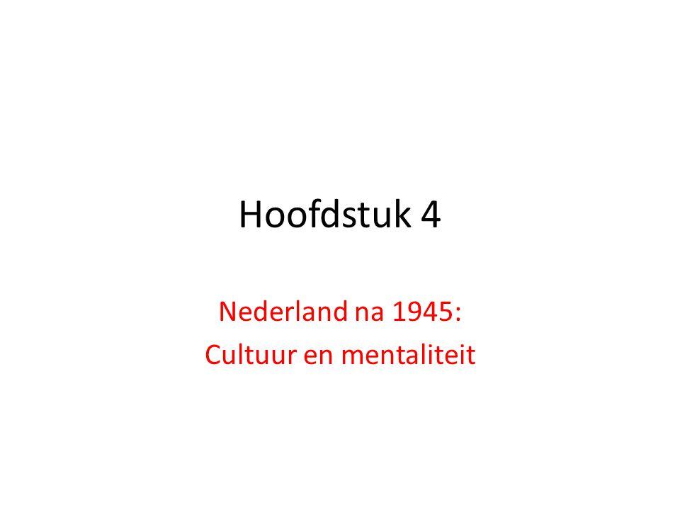 Hoofdstuk 4 Nederland na 1945: Cultuur en mentaliteit