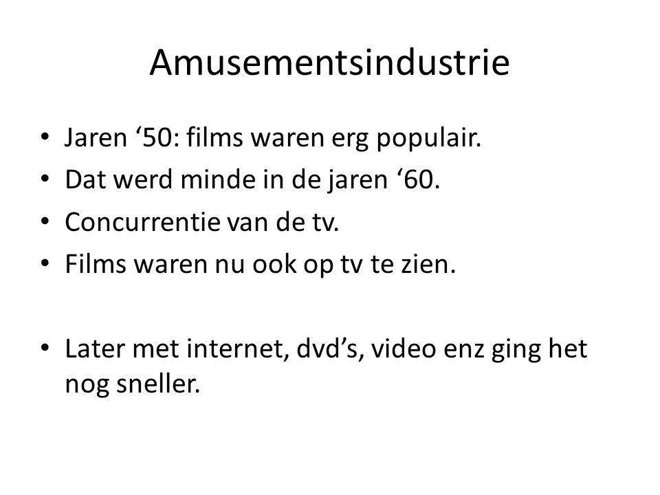 Amusementsindustrie Jaren '50: films waren erg populair. Dat werd minde in de jaren '60. Concurrentie van de tv. Films waren nu ook op tv te zien. Lat