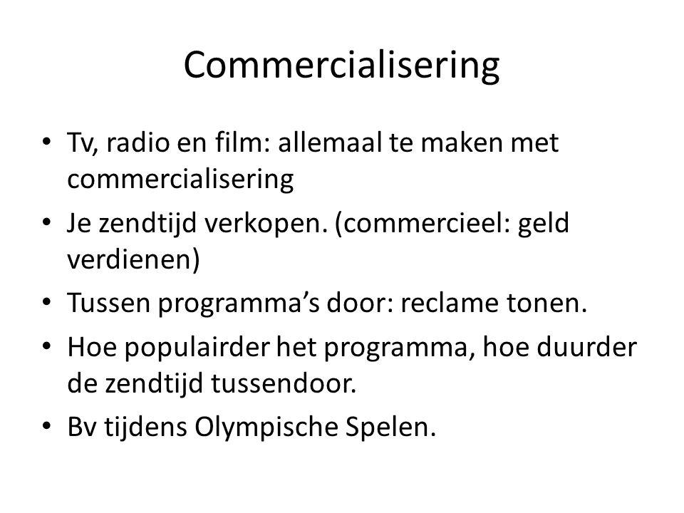 Commercialisering Tv, radio en film: allemaal te maken met commercialisering Je zendtijd verkopen. (commercieel: geld verdienen) Tussen programma's do