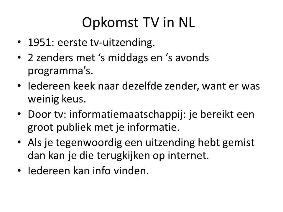 Opkomst TV in NL 1951: eerste tv-uitzending. 2 zenders met 's middags en 's avonds programma's. Iedereen keek naar dezelfde zender, want er was weinig