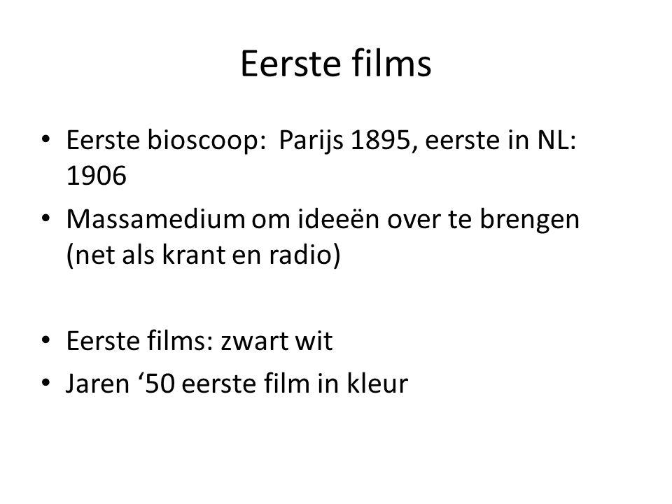 Eerste films Eerste bioscoop: Parijs 1895, eerste in NL: 1906 Massamedium om ideeën over te brengen (net als krant en radio) Eerste films: zwart wit J