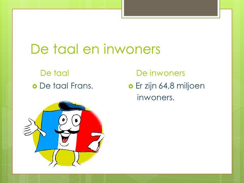 De taal en inwoners De taal  De taal Frans. De inwoners  Er zijn 64,8 miljoen inwoners.