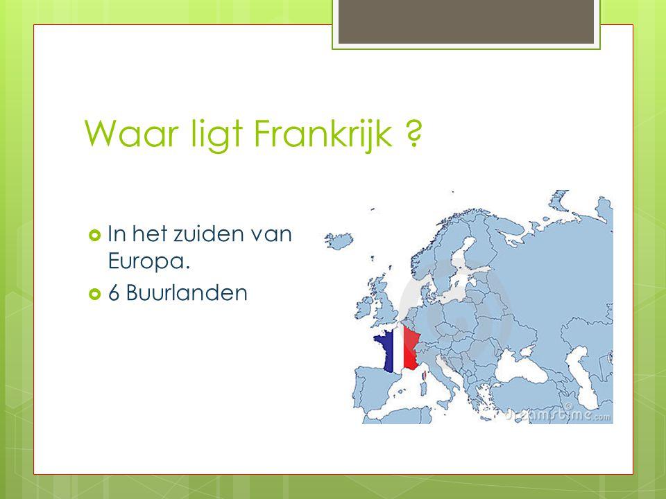 Waar ligt Frankrijk ?  In het zuiden van Europa.  6 Buurlanden