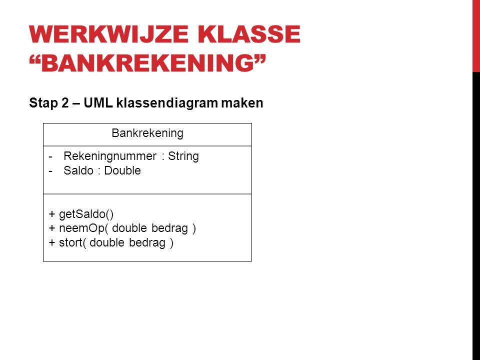 """WERKWIJZE KLASSE """"BANKREKENING"""" Stap 2 – UML klassendiagram maken Bankrekening -Rekeningnummer : String -Saldo : Double + getSaldo() + neemOp( double"""
