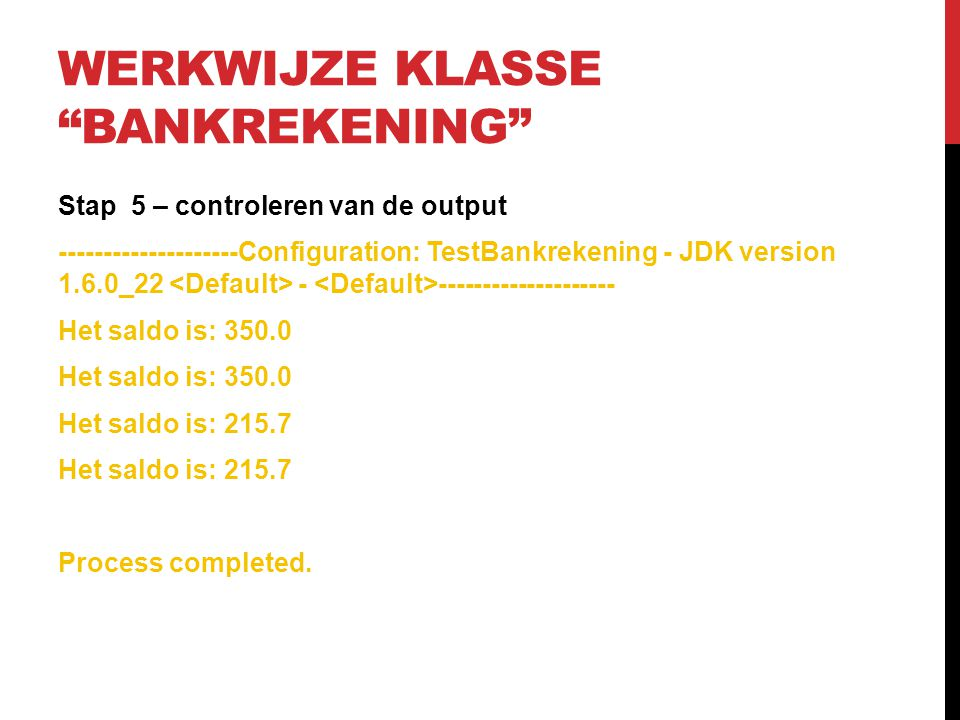 """WERKWIJZE KLASSE """"BANKREKENING"""" Stap 5 – controleren van de output --------------------Configuration: TestBankrekening - JDK version 1.6.0_22 - ------"""