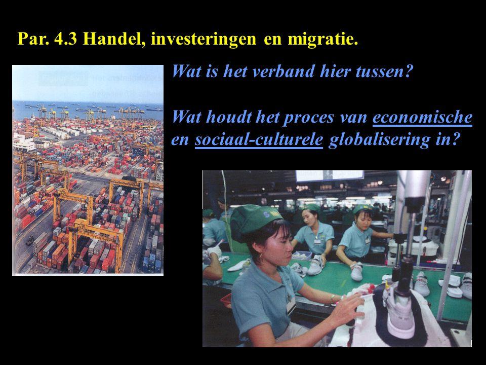 Par. 4.3 Handel, investeringen en migratie. Wat is het verband hier tussen? Wat houdt het proces van economische en sociaal-culturele globalisering in
