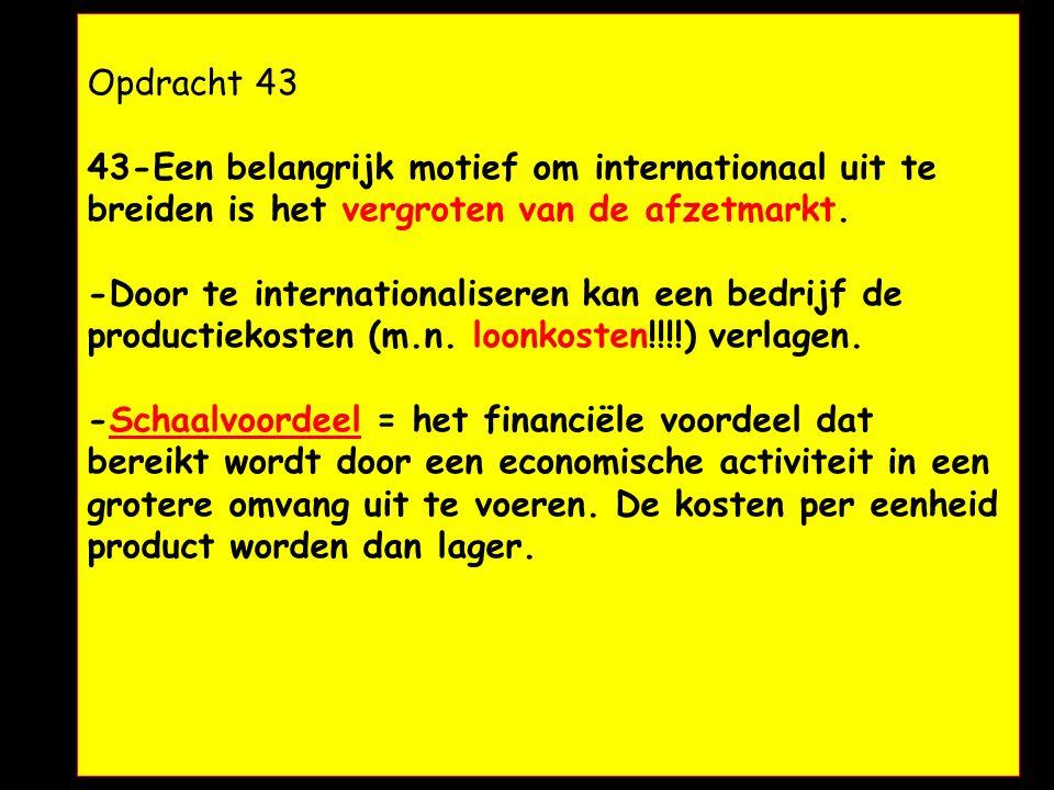 Opdracht 43. Opdracht 43 43-Een belangrijk motief om internationaal uit te breiden is het vergroten van de afzetmarkt. -Door te internationaliseren ka