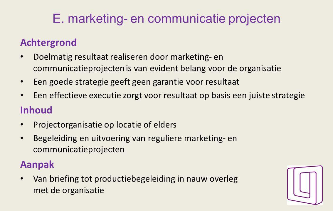 E. marketing- en communicatie projecten Achtergrond Doelmatig resultaat realiseren door marketing- en communicatieprojecten is van evident belang voor