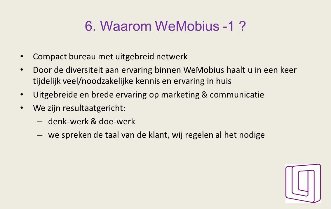 6. Waarom WeMobius -1 ? Compact bureau met uitgebreid netwerk Door de diversiteit aan ervaring binnen WeMobius haalt u in een keer tijdelijk veel/nood