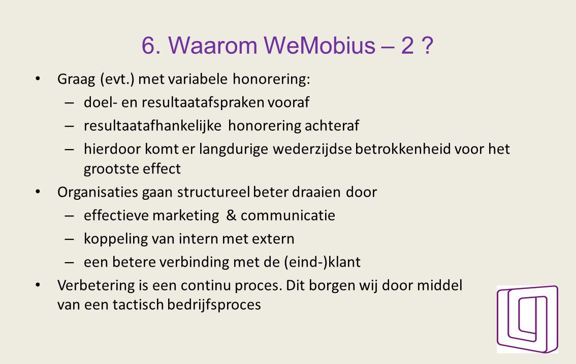 6. Waarom WeMobius – 2 ? Graag (evt.) met variabele honorering: – doel- en resultaatafspraken vooraf – resultaatafhankelijke honorering achteraf – hie